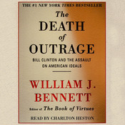 The Death of Outrage: Bill Clinton and the Assault on American Ideals, by William J. Bennett