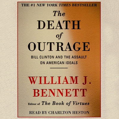 The Death of Outrage: Bill Clinton and the Assault on American Ideals Audiobook, by William J. Bennett
