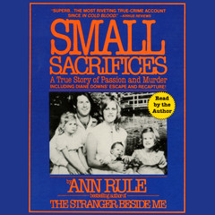 Small Sacrifices: A True Story of Passion and Murder Audiobook, by Ann Rule