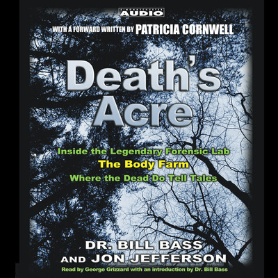 Death's Acre: Inside the Legendary Forensics Lab—The Body Farm—Where the Dead Do Tell Tales Audiobook, by Bill Bass