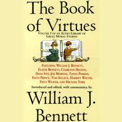 The Book of Virtues: An Audio Library of Great Moral Stories Audiobook, by William J. Bennett