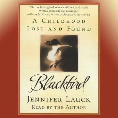 Blackbird: A Childhood Lost and Found Audiobook, by Jennifer Lauck
