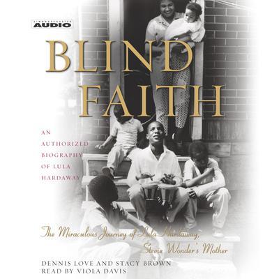 Blind Faith: The Miraculous Journey of Lula Hardaway, Stevie Wonders Mother Audiobook, by Dennis Love