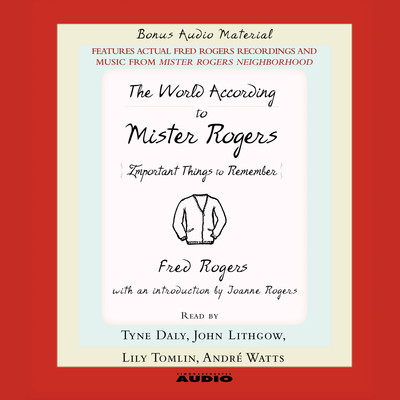 The World according to Mister Rogers: Important Things to Remember Audiobook, by Fred Rogers
