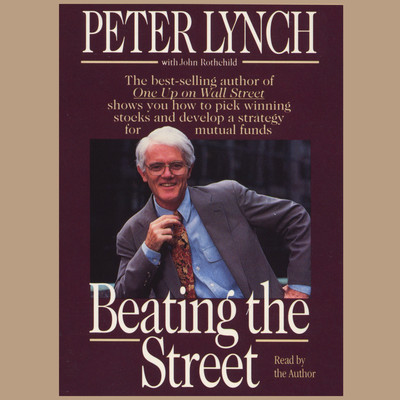 Beating the Street: How to Use What You Already Know to Make Money in the Market Audiobook, by Peter Lynch