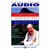 Charles Kuralts American Moments, by Charles Kuralt