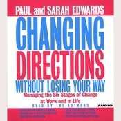 Changing Directions Without Losing Your Way: Manging the Six Stages of Change at Work and in Life Audiobook, by Paul Edwards, Sarah Edwards