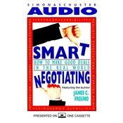 Smart Negotiating: How to Make Good Deals in the Real World Audiobook, by James C. Freund