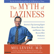 The Myth of Laziness: Americas Top Learning Expert Shows How Kids—and Parents—Can Become More Productive, by Mel Levine