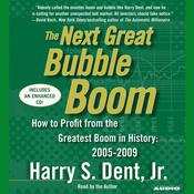 The Next Great Bubble Boom: How to Profit from the Greatest Boom in History: 2005–2009, by Harry S. Dent