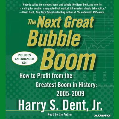 The Next Great Bubble Boom: How to Profit from the Greatest Boom in History: 2005–2009 Audiobook, by Harry S. Dent