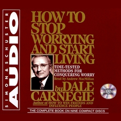 How To Stop Worrying And Start Living: Time-Tested Methods for Conquering Worry Audiobook, by Dale Carnegie