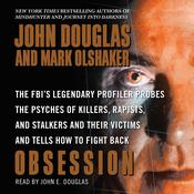 Obsession: The FBIs Legendary Profiler Probes the Psyches of Killers, Rapists, and Stalkers and Their Victims and Tells How to Fight Back, by John Douglas, Helen Hardt, John E. Douglas, Mark Olshaker