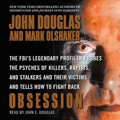 Obsession: The FBIs Legendary Profiler Probes the Psyches of Killers, Rapists, and Stalkers and Their Victims and Tells How to Fight Back Audiobook, by John E. Douglas, Mark Olshaker