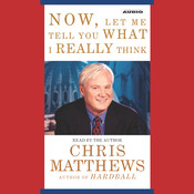 Now, Let Me Tell You What I Really Think Audiobook, by Chris Matthews