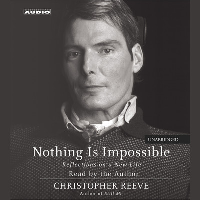Nothing Is Impossible: Reflections on a New Life Audiobook, by Christopher Reeve