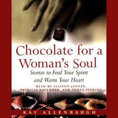 Chocolate for a Woman's Soul: Stories to Feed Your Spirit and Warm Your Heart Audiobook, by Kay Allenbaugh