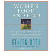 Women Food and God: An Unexpected Path to Almost Everything, by Geneen Roth