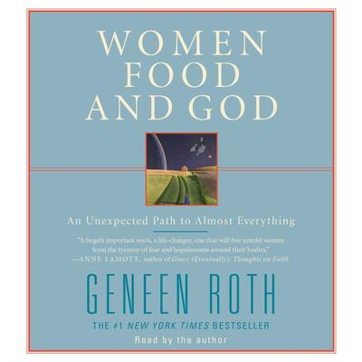 Women Food and God: An Unexpected Path to Almost Everything Audiobook, by Geneen Roth