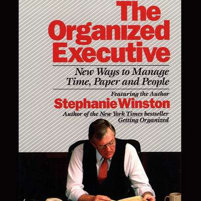 The Organized Executive: New Ways to Manage Time, Paper, and People Audiobook, by Stephanie Winston