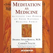 Meditation as Medicine: Activate the Power of Your Natural Healing Force, by Dharma Singh Khalsa, Guru Dharma Singh Khalsa, Cameron Stauth