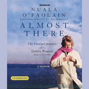 Almost There: The Onward Journey of a Dublin Woman Audiobook, by Nuala O'Faolain