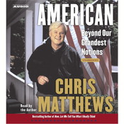 American: Beyond Our Grandest Notions Audiobook, by Chris Matthews