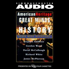 American Heritages Great Minds of American History Audiobook, by Stephen E. Ambrose, David McCullough, Gordon S. Wood, James M. McPherson, Richard White