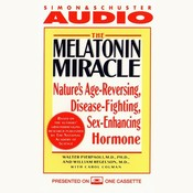 The Melatonin Miracle: Natures Age-Reversing, Disease-Fighting, Sex-Enhancing Hormone, by Walter Pierpaoli
