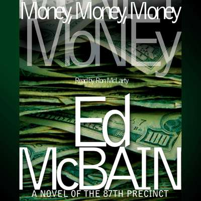 Money, Money, Money: A Novel of the 87th Precinct Audiobook, by Ed McBain