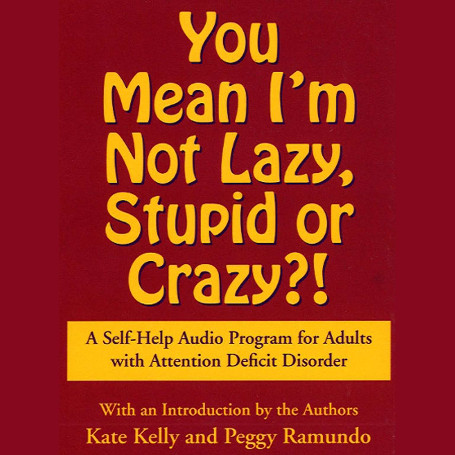 Printable You Mean I'm Not Lazy, Stupid or Crazy?: A Self-help Audio Program for Adults with Attention Deficit Disorder Audiobook Cover Art