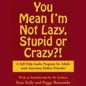 You Mean Im Not Lazy, Stupid or Crazy?: A Self-help Audio Program for Adults with Attention Deficit Disorder, by Kate Kelly, Peggy Ramundo