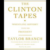The Clinton Tapes: Wrestling History with the President Audiobook, by Taylor Branch