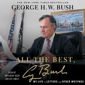 All the Best, George Bush: My Life in Letters and Other Writings Audiobook, by George H. W. Bush