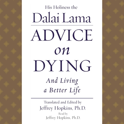 Advice On Dying: And Living a Better Life Audiobook, by The Dalai Lama