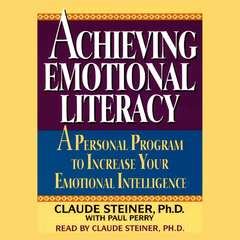 Achieving Emotional Literacy: A Personal Program to Increase Your Emotional Intelligence Audiobook, by Claude Steiner, George A. Steiner