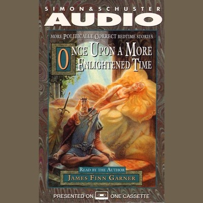 Once upon a More Enlightened Time: More Politically Correct Bedtime Stories Audiobook, by James Finn Garner