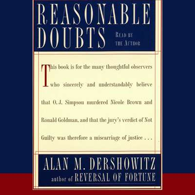 Reasonable Doubts: The O.J. Simpson Case and the Criminal Justice System Audiobook, by Alan M. Dershowitz