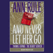 And Never Let Her Go: Thomas Capano, the Deadly Seducer, by Ann Rule