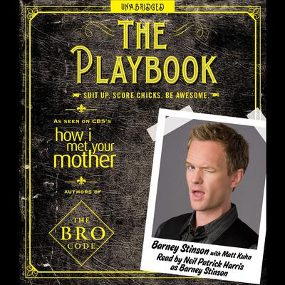 The Playbook: Suit up. Score chicks. Be awesome. Audiobook, by Barney Stinson