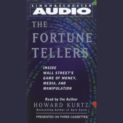 The Fortune Tellers: Inside Wall Streets Game of Money, Media, and Manipulation Audiobook, by Howard Kurtz