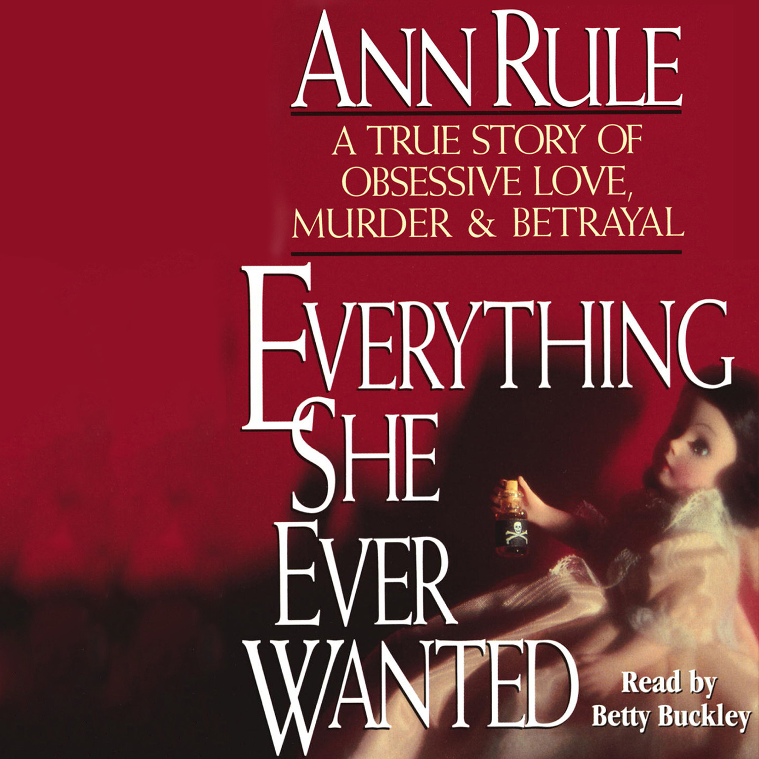 Printable Everything She Ever Wanted: A True Story of Obsessive Love, Murder & Betrayal Audiobook Cover Art