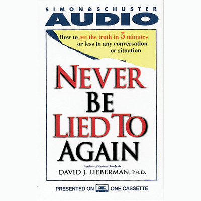 Never Be Lied To Again: How to Get the Truth in Five Minutes or Less in Any Conversation or Situation Audiobook, by David J. Lieberman