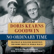 No Ordinary Time: Franklin and Eleanor Roosevelt: The Home Front in World War II, by Doris Kearns Goodwin