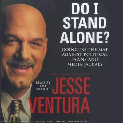 Do I Stand Alone? (Abridged): Going to the Mat Against Political Pawns and Media Jackals Audiobook, by Jesse Ventura