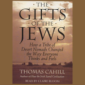 The Gifts of the Jews: How a Tribe of Desert Nomads Changed the Way Everyone Thinks and Feels, by Thomas Cahill