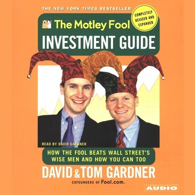 The Motley Fool Investment Guide: Revised Edition: How the Fool Beats Wall Streets Wise Men and How You Can Too Audiobook, by Tom Gardner