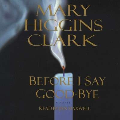 Before I Say Good-Bye Audiobook, by Mary Higgins Clark