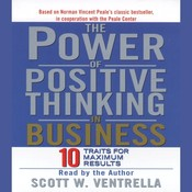The Power Of Positive Thinking in Business: Ten Traits for Maximum Results, by Scott W. Ventrella
