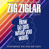 How to Get What You Want, by Zig Ziglar